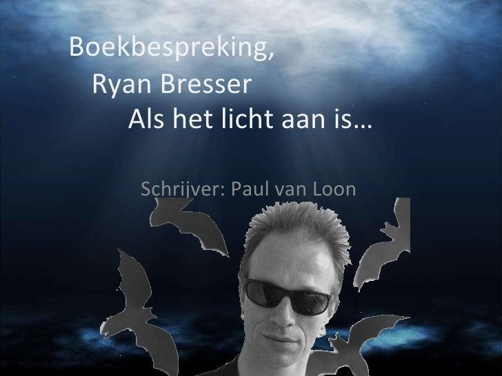 Als het licht aan is… Schrijver: Paul van Loon Boekbespreking, Ryan Bresser