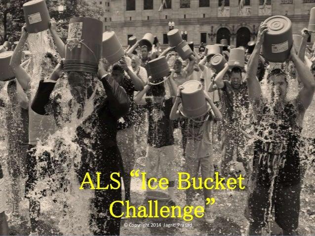 "ALS ""Ice Bucket  Challenge""  © Copyright 2014 Jagriti Prasad"