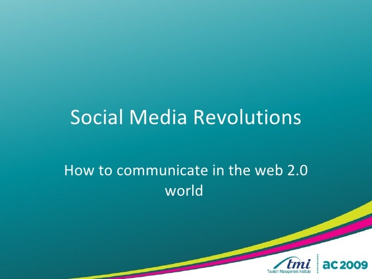 Social Media Revolutions How to communicate in the web 2.0 world