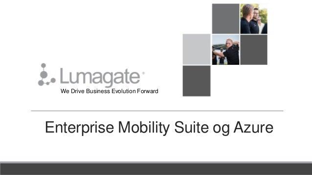 We Drive Business Evolution Forward Enterprise Mobility Suite og Azure