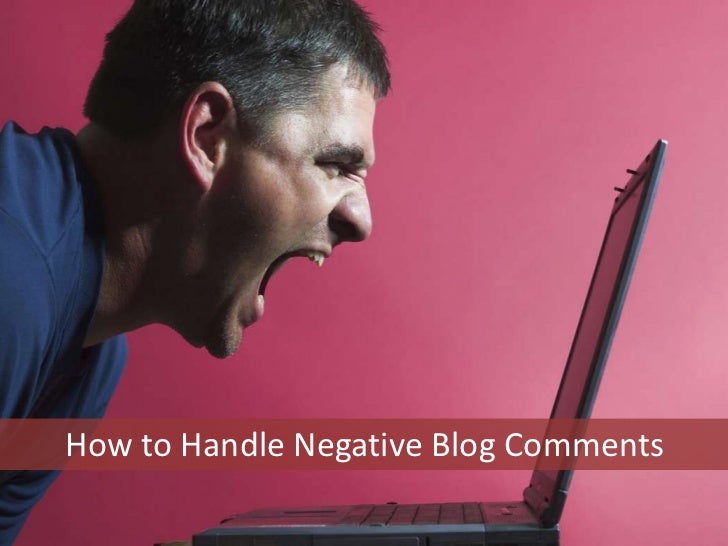 How to Handle Negative Blog Comments<br />