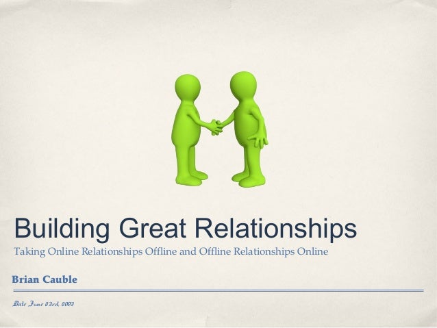 Date June 23rd, 2003Building Great RelationshipsTaking Online Relationships Offline and Offline Relationships OnlineBrian ...