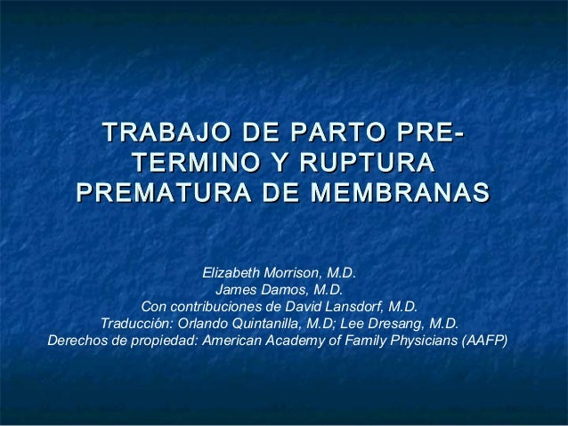 TRABAJO DE PARTO PRE-TRABAJO DE PARTO PRE- TERMINO Y RUPTURATERMINO Y RUPTURA PREMATURA DE MEMBRANASPREMATURA DE MEMBRANAS...