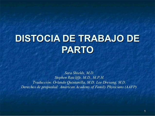 11 DISTOCIA DE TRABAJO DEDISTOCIA DE TRABAJO DE PARTOPARTO Sara Shields, M.D. Stephen Ratcliffe, M.D., M.P.H. Traducción: ...