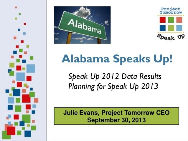 Julie Evans, Project Tomorrow CEO September 30, 2013 Speak Up 2012 Data Results Planning for Speak Up 2013 Alabama Speaks ...