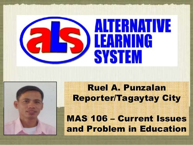 Ruel A. Punzalan Reporter/Tagaytay City MAS 106 – Current Issues and Problem in Education