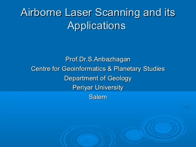 Airborne Laser Scanning and its         Applications              Prof.Dr.S.Anbazhagan  Centre for Geoinformatics & Planet...
