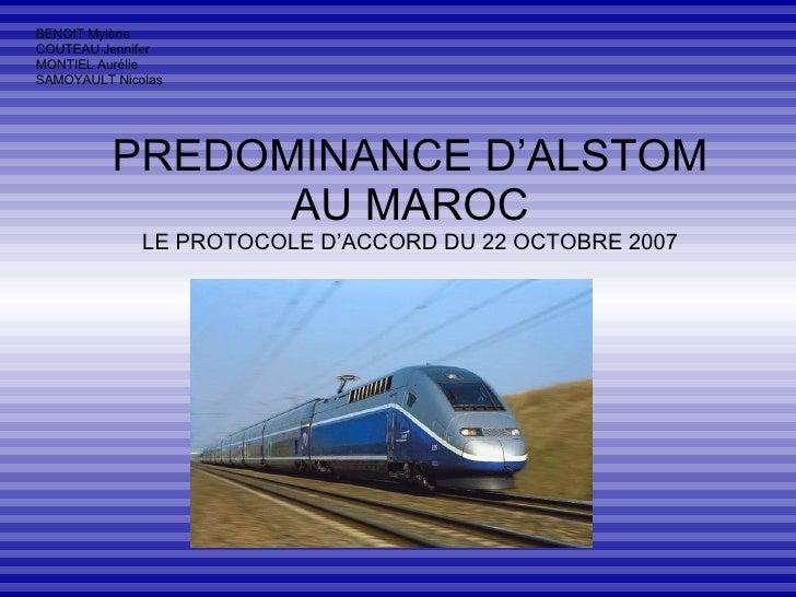 PREDOMINANCE D'ALSTOM AU MAROC LE PROTOCOLE D'ACCORD DU 22 OCTOBRE 2007 BENOIT Mylène COUTEAU Jennifer MONTIEL Aurélie SAM...