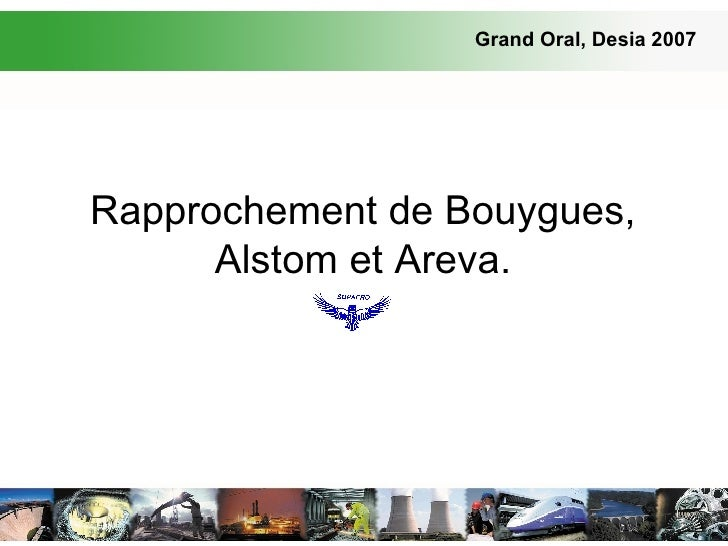 Rapprochement de Bouygues, Alstom et Areva. Grand Oral, Desia 2007