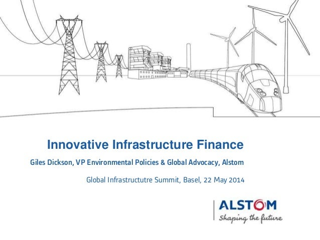 Global Infrastructutre Summit, Basel, 22 May 2014 Innovative Infrastructure Finance Giles Dickson, VP Environmental Polici...
