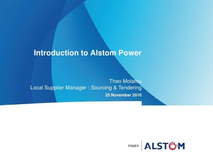 Introduction to Alstom Power                                Theo MolamuLocal Supplier Manager : Sourcing & Tendering      ...