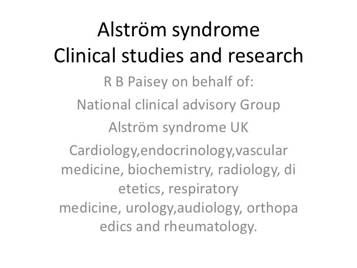 Alström syndromeClinical studies and research<br />R B Paisey on behalf of:<br />National clinical advisory Group<br />Als...