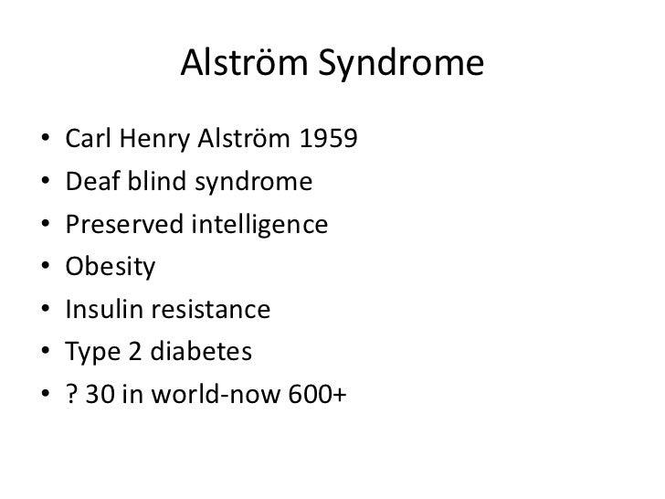 Alström Syndrome<br />Carl Henry Alström 1959<br />Deaf blind syndrome<br />Preserved intelligence<br />Obesity<br />Insul...