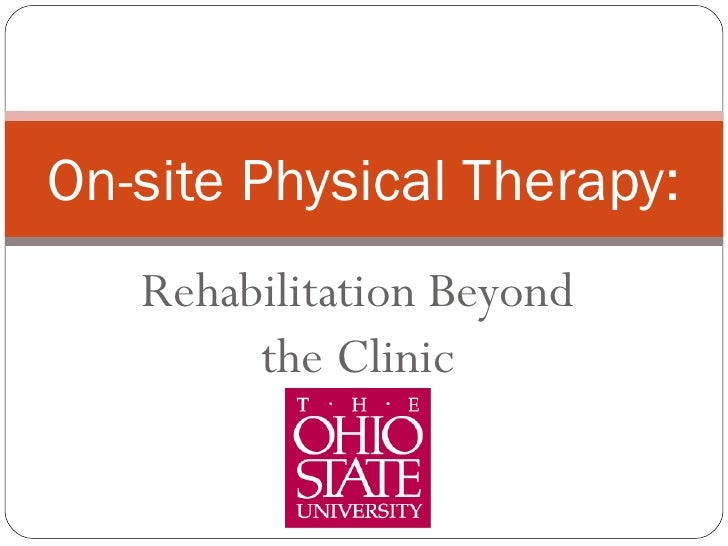 Rehabilitation Beyond the Clinic On-site Physical Therapy: