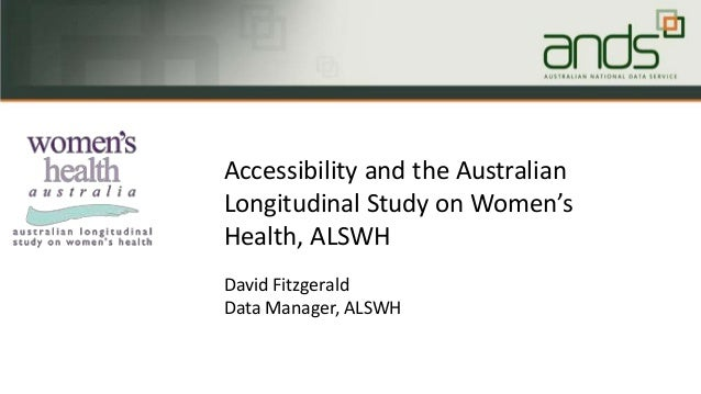 Accessibility and the Australian Longitudinal Study on Women's Health, ALSWH David Fitzgerald Data Manager, ALSWH