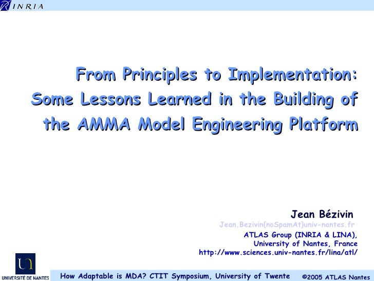 From Principles to Implementation: Some Lessons Learned in the Building of the AMMA Model Engineering Platform Jean Bézivi...