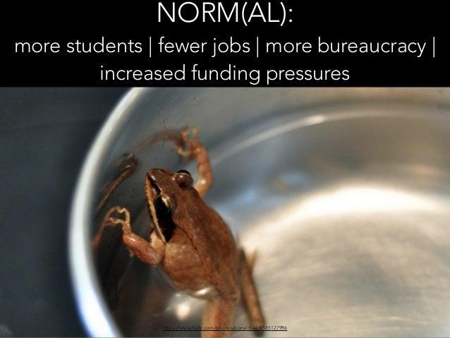 https://www.flickr.com/photos/jronaldlee/4585127996 NORM(AL): more students   fewer jobs   more bureaucracy   increased fu...