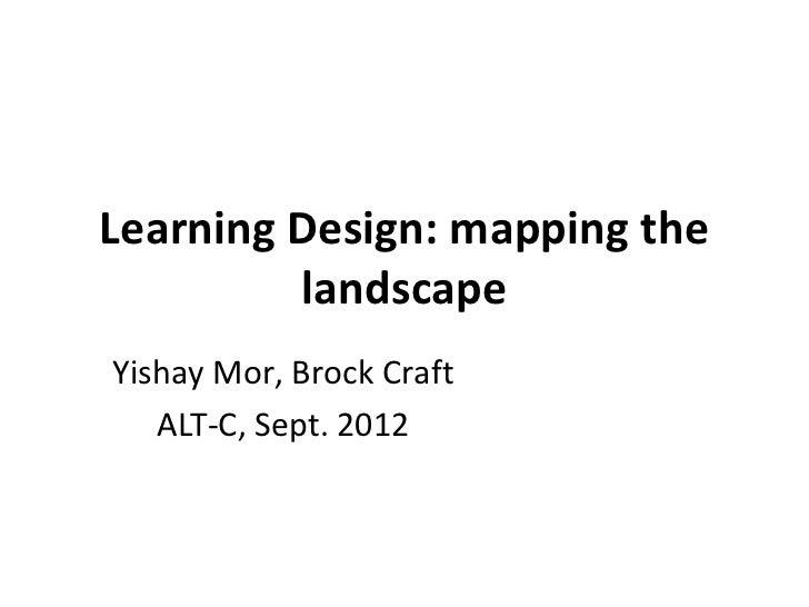 Learning Design: mapping the         landscapeYishay Mor, Brock Craft   ALT-C, Sept. 2012