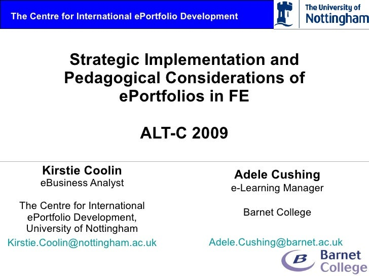 Strategic Implementation and Pedagogical Considerations of ePortfolios in FE ALT-C 2009 Kirstie Coolin eBusiness Analyst T...