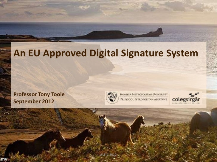 An EU Approved Digital Signature SystemProfessor Tony TooleSeptember 2012                       ALT-C 2012