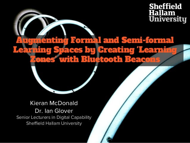 Kieran McDonald Dr. Ian Glover Senior Lecturers in Digital Capability Sheffield Hallam University Augmenting Formal and Se...