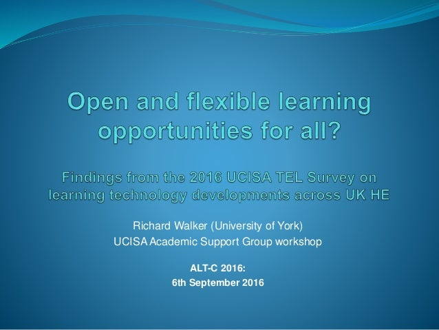 Richard Walker (University of York) UCISA Academic Support Group workshop ALT-C 2016: 6th September 2016