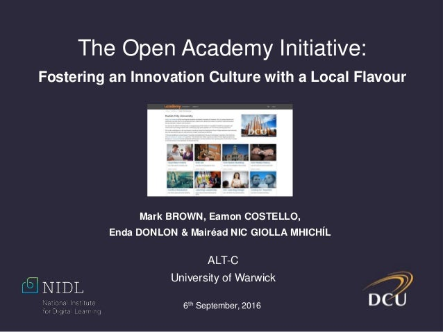 The Open Academy Initiative: Fostering an Innovation Culture with a Local Flavour Mark BROWN, Eamon COSTELLO, Enda DONLON ...