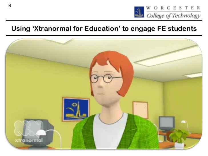 "BUsing ""Xtranormal for Education"" to engage FE students"