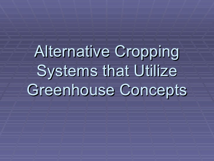 Alternative Cropping Systems that Utilize Greenhouse Concepts