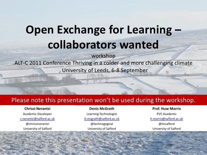 Open Exchange for Learning – collaborators wanted<br />workshop<br />ALT-C 2011 Conference Thriving in a colder and more c...