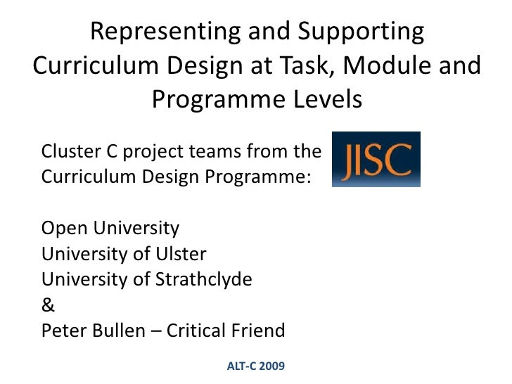 Representing and Supporting Curriculum Design at Task, Module and Programme Levels<br />Cluster C project teams from the  ...
