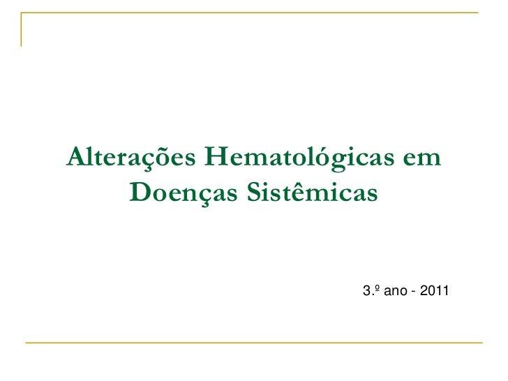Alterações Hematológicas em     Doenças Sistêmicas                     3.º ano - 2011