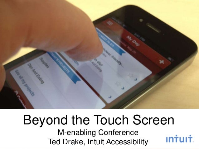 Beyond the Touch ScreenM-enabling ConferenceTed Drake, Intuit Accessibility