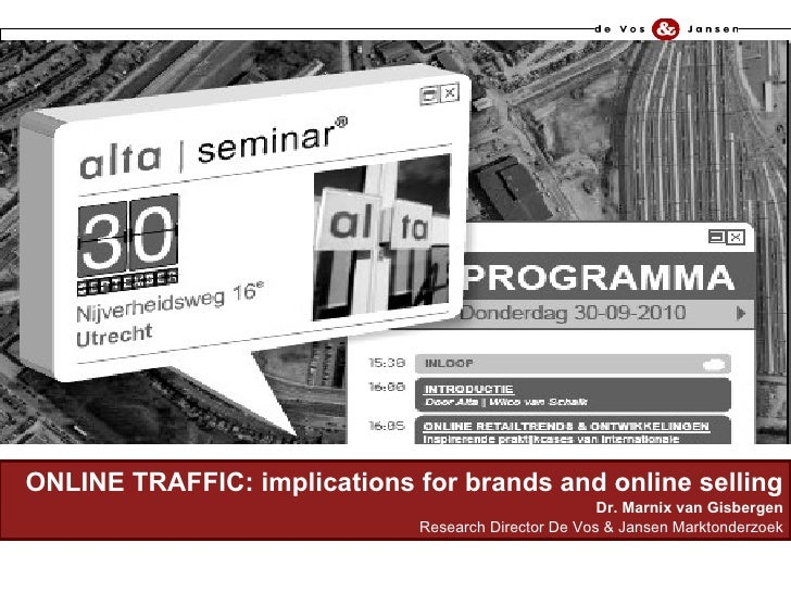 O NLINE TRAFFIC: implications for brands and online selling Dr. Marnix van Gisbergen Research Director De Vos & Jansen Mar...