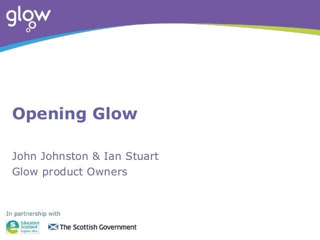 Opening Glow John Johnston & Ian Stuart Glow product Owners