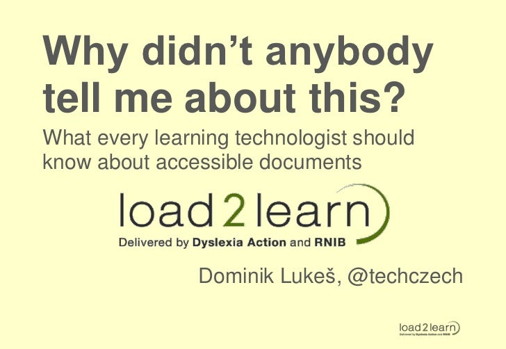 Why didn't anybodytell me about this?What every learning technologist shouldknow about accessible documents               ...