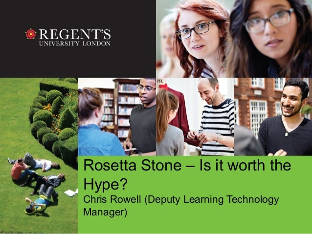 Rosetta Stone – Is it worth the Hype? Chris Rowell (Deputy Learning Technology Manager)