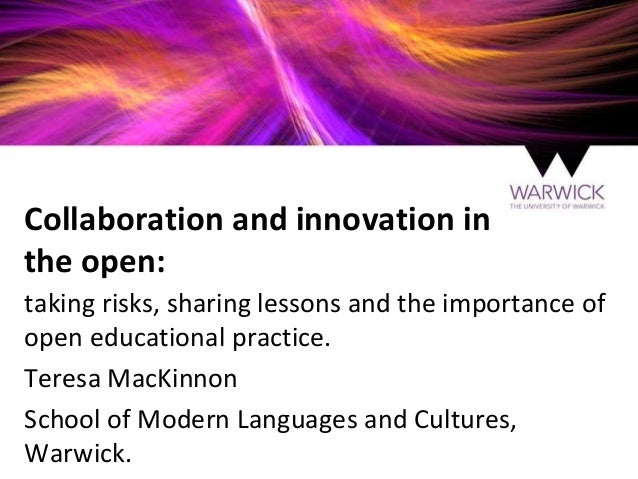 Collaboration and innovation in the open: taking risks, sharing lessons and the importance of open educational practice. T...
