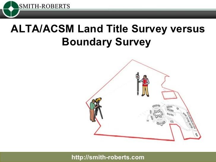 ALTA/ACSM Land Title Survey versus Boundary Survey  http://smith-roberts.com