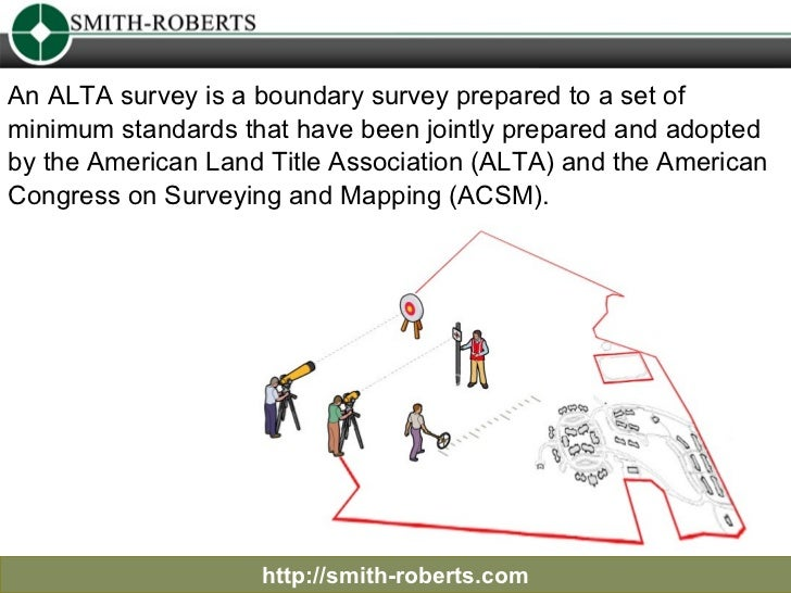 http://smith-roberts.com An ALTA survey is a boundary survey prepared to a set of minimum standards that have been jointly...