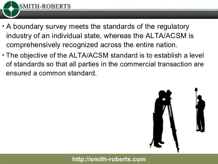http://smith-roberts.com <ul><li>A boundary survey meets the standards of the regulatory  </li></ul><ul><li>industry of an...