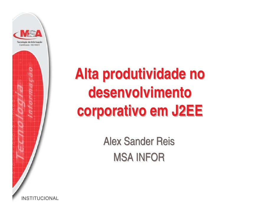 Alta produtividade no                   desenvolvimento                 corporativo em J2EE                     Alex Sande...