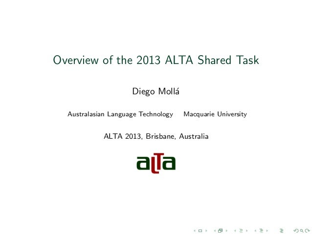 Overview of the 2013 ALTA Shared Task Diego Moll´ a Australasian Language Technology  Macquarie University  ALTA 2013, Bri...