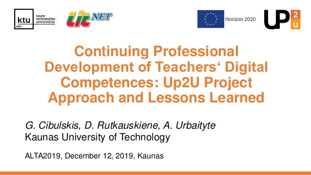 Continuing Professional Development of Teachers' Digital Competences: Up2U Project Approach and Lessons Learned G. Cibulsk...
