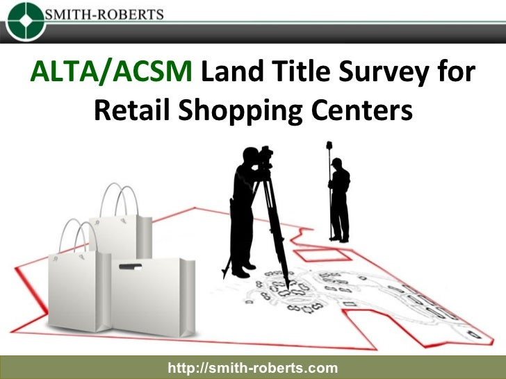 ALTA/ACSM Land Title Survey for    Retail Shopping Centers         http://smith-roberts.com