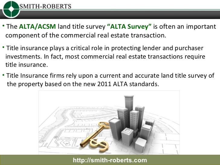 """• The ALTA/ACSM land title survey """"ALTA Survey"""" is often an important component of the commercial real estate transaction...."""