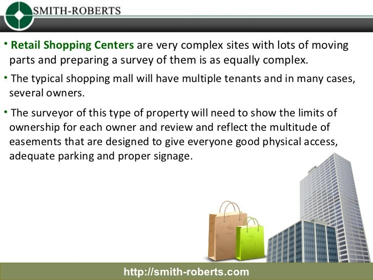 • Retail Shopping Centers are very complex sites with lots of moving  parts and preparing a survey of them is as equally c...