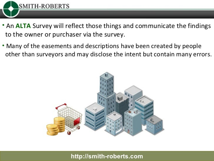 • An ALTA Survey will reflect those things and communicate the findings to the owner or purchaser via the survey.• Many of...