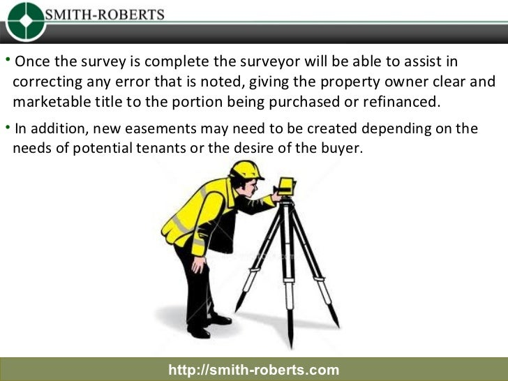 • Once the survey is complete the surveyor will be able to assist in correcting any error that is noted, giving the proper...