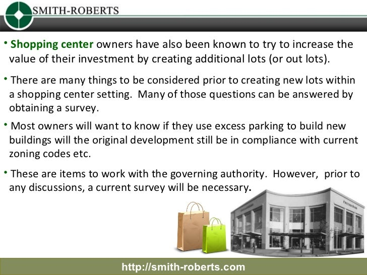 • Shopping center owners have also been known to try to increase the value of their investment by creating additional lots...